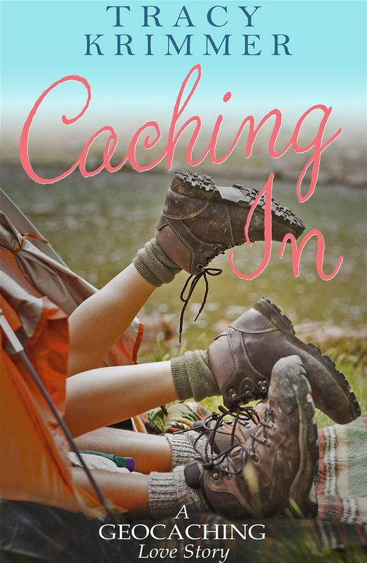 Caching In: A Geocaching Love Story by Tracy Krimmer